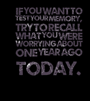 Quotes Picture: if you want to test your memory, try to recall what ...