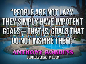 People are not lazy. They simply have impotent goals.