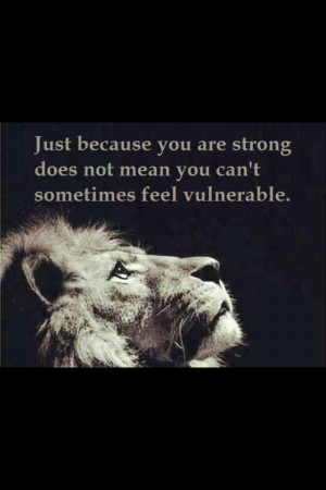 Feeling vulnerable is not a sign of weakness!