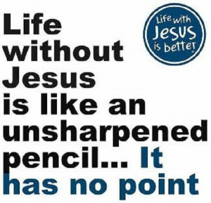 life without Jesus has no point!