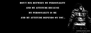 Don't mix between my personality and my attitude.