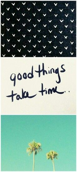 Good things take time. #quotes #love