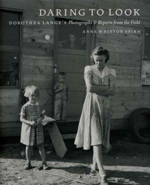 Excerpt: 'Daring to Look: Dorothea Lange's Photographs and Reports ...