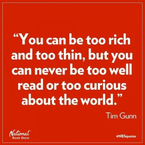 ... thin but you can never be too well read or too curious about the world