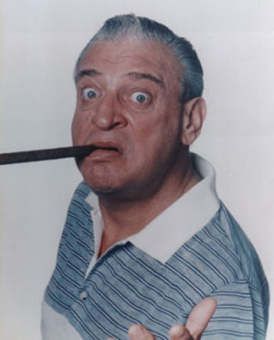 Quote of the Week- Rodney Dangerfield