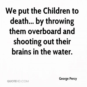 We put the Children to death... by throwing them overboard and ...
