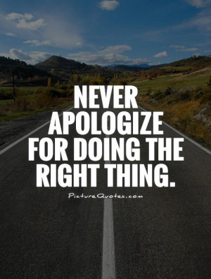 Apology Quotes Moral Quotes Apologize Quotes Doing The Right Thing ...