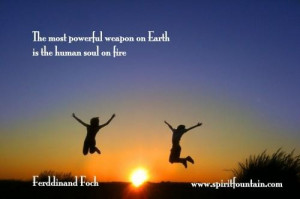 ... powerful weapon on earth in the human soul on fire inspirational quote