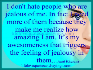 don t hate people who are jealous of me in fact i need more of them ...
