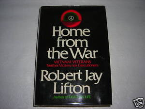 HOME FROM THE WAR ROBERT JAY LIFTON VIETNAM VETERANS