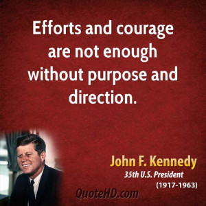 Efforts and courage are not enough without purpose and direction.