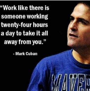 ... for this image include: grind, hungry, quotes, work and mark cuban