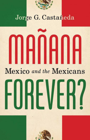 mañana forever mexico and the mexicans alfred a knopf 2011