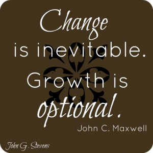 ... inevitable. #Growth is optional. John C. Maxwell #inspirational #quote
