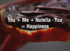 You me nutella you happines happiness quote