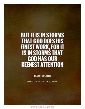 ... it is in storms that God has our keenest attention Picture Quote #1