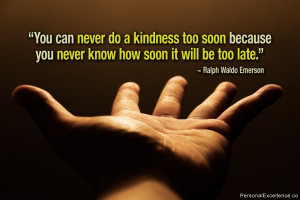 "Inspirational Quote: ""You can never do a kindness too soon because ..."