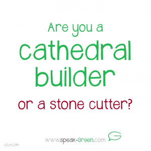 2014-04-03 - are you a cathedral builder