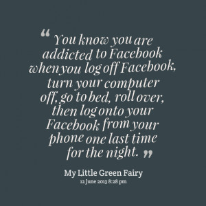 15236-you-know-you-are-addicted-to-facebook-when-you-log-off-facebook ...