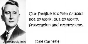 Famous quotes reflections aphorisms - Quotes About Work - Our fatigue ...