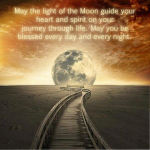 May the light of the Moon guide your heart and spirit on your journey ...