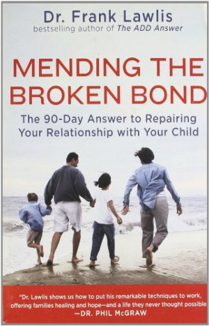 ... Bond: The 90-day Answer to Repairing Your Relationship With Your Child