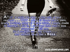 So I straightened my crown . . . and walked away like a Boss.
