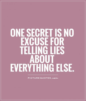 One secret is no excuse for telling lies about everything else Picture ...