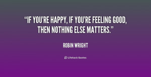 If you're happy, if you're feeling good, then nothing else matters ...