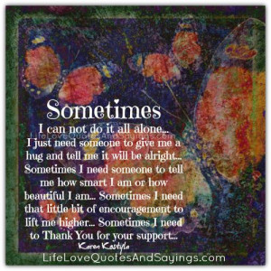Sometimes I Can Not Do It All Alone..