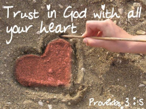 Trust In God With All Your Heart. ~ Bible Quote