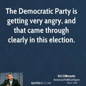 The Democratic Party is getting very angry, and that came through ...