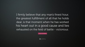 "Vince Lombardi Quote: ""I firmly believe that any man's finest hour ..."