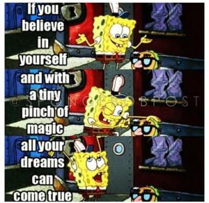 Spongebob quote toobad it wasnt true