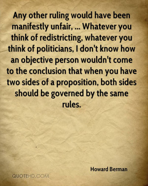 have been manifestly unfair, ... Whatever you think of redistricting ...