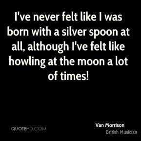 Van Morrison - I've never felt like I was born with a silver spoon at ...