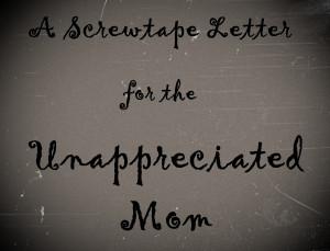 Screwtape Letter for the Unappreciated Mom