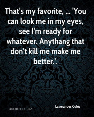 That's my favorite, ... 'You can look me in my eyes, see I'm ready for ...