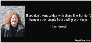 to deal with them, fine. But don't hamper other people from dealing ...
