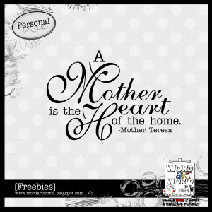 Bonus Freebie: A Mother is the Heart of the Home