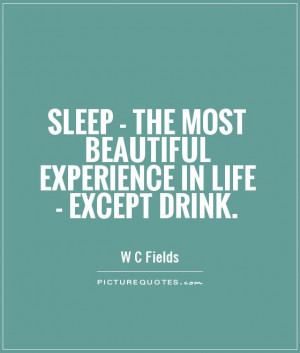 Sleep Quotes Drinking Quotes W C Fields Quotes