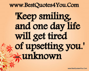 life quotes life will get tired of upsetting you unknown best quotes ...