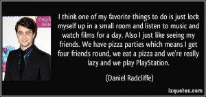 ... and we're really lazy and we play PlayStation. - Daniel Radcliffe