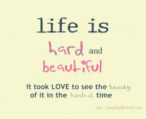 sometimes life is hard and beautiful it took love to see the beauty of ...
