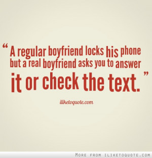 ... phone but a real boyfriend asks you to answer it or check the text