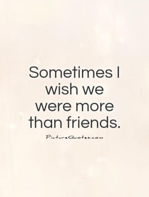Unrequited Love Quotes Wish Quotes More Than Friends Quotes