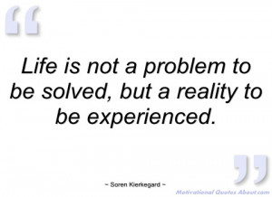 life is not a problem to be solved soren kierkegard