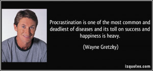 Procrastination is one of the most common and deadliest of diseases ...