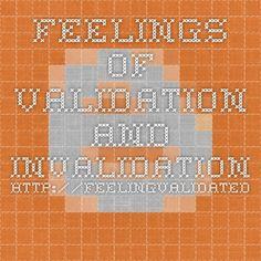 Feelings of Validation And Invalidation http://feelingvalidated ...