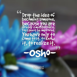 Quotes Picture: drop the idea of becoming someone, because you are ...